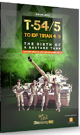 Abteilung Captured Vehicles in IDF Service Vol.2- T54/5 to IDF Tiran 4/5 the Birth of a Bastard Tank Book