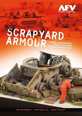 AFV-Modeller Scrapyard Armour- Modelling Scenes From A Russian Armour Scrapyard