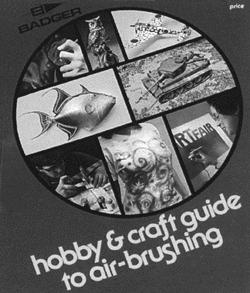 Badger Airbrush Co. Hobby & Craft Guide to Air-Brushing -- Airbrush Modeling Book -- #500