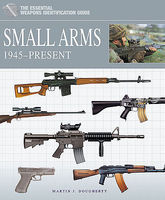 Casemate The Essential Weapons Identification Guide- Small Arms 1945-Present Military History Book #178