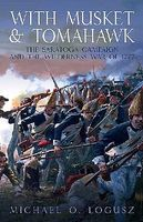 With Musket & Tomahawk Vol.I - The Saratoga Campaign Military History Book #9002