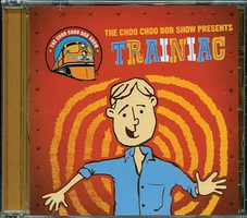ChooChoo Choo Choo Bob Trainiac CD