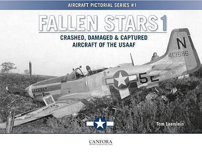 Canfora Aircraft Pictorial Series 1- Fallen Stars 1 Crashed, Damaged & Captured Aircraft of the USAAF