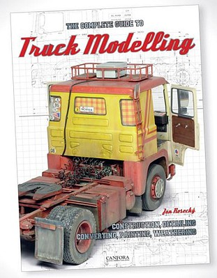 Canfora The Complete Guide To Truck Modelling- Construction, Detailing, Converting, Painting, Weathering