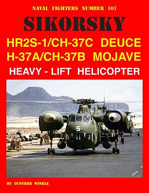 GinterBooks Naval Fighters- Sikorsky HR2S1/CH37C Deuce & H37A/CH37B Mojave Heavy-Lift Helicopter