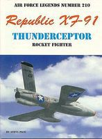 Air Force Legends- Republic XF91 Thunderceptor Rocket Fighter Military History Book #210