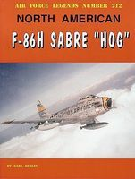 Air Force Legends- North American F86H Sabre Hog Military History Book #212