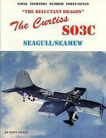 GinterBooks Naval Fighters- Reluctant Dragon The Curtiss SO3C Seagull/Seamew Military History Book #47