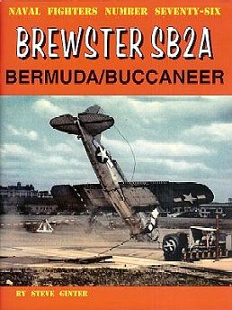 GinterBooks Naval Fighters- Brewster SB2A Bermuda/ Buccaneer Military History Book #76
