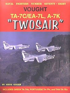 Ginter Books Naval Fighters- Vought TA7C/EA7L, A7K Twosair -- Military History Book -- #78