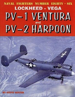 GinterBooks Naval Fighters- Lockheed-Vega PV1 Ventura & PV2 Harpoon Military History Book #86