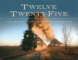 Heimburger Twelve Twenty-Five-The Life and Times of a Steam Locomotive Hardbound