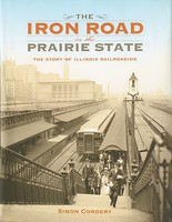 Heimburger The Iron Road in the Prairie State- The Story of Illinois Railroading Hardcover