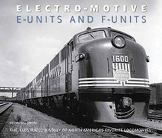Heimburger Electro-Motive E-Units and F-Units by Brian Solomon Hardcover 160 pages, 113 color and 31 black and white Photos