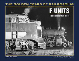 Kalmbach The F Units The Diesels that did it Model Railroading Historical Book #1098