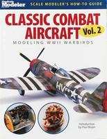 Kalmbach Classic Combat Aircraft Volume 2 WWII Warbirds Authentic Scale Model Airplane Book #12431