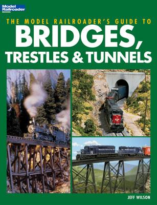 Kalmbach Model Railroader's Guide to Bridges, Trestles & Tunnels -- Model Railroad Book -- #12452