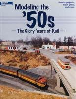Kalmbach Modeling the 50s The Glory Years of Rail Model Railroad Book #12456