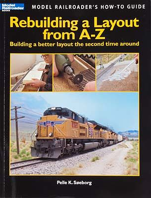 Kalmbach Rebuilding A Layout A To Z -- Model Railroad Book -- #12464