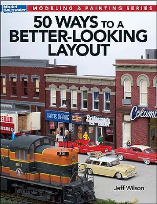 Kalmbach 50 Ways to a Better Looking Layout -- Model Railroad Book -- #12465