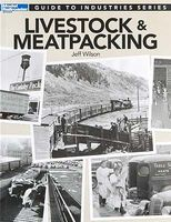 Kalmbach Guide to Industries Series - Livestock & Meatpacking Model Railroad Book #12473