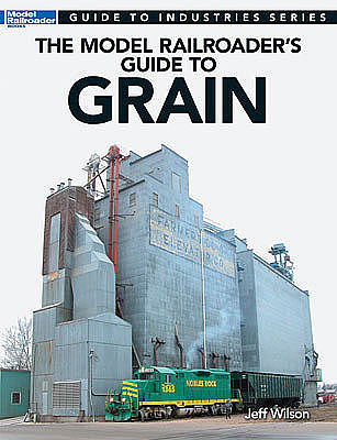 Kalmbach Guide To Industries Grain -- Model Railroad Book -- #12481