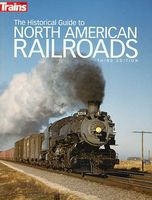 Kalmbach-Publishing The Historical Guide to North American Railroads Model Railroading Historical Book #1117