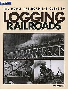 Kalmbach Publishing The Model Railroader's Guide to Logging Railroads -- Model Railroading Historical Book -- #12423