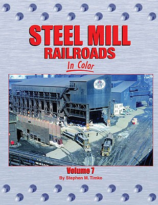 Morning-Sun Steel Mill Railroads in Color Volume 7