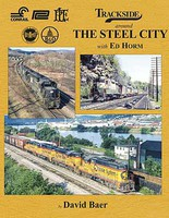 Morning-Sun Trackside Around The Steel City with Ed Horm Hardcover, 128 Pages