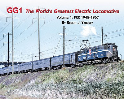 Morning-Sun GG1- The Worlds Greatest Electric Locomotive Volume 1- Pennsylvania Railroad PRR 1948-67 Softcover, 96 Pages, All Color