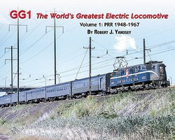 Morning-Sun GG1- The World's Greatest Electric Locomotive Volume 1- Pennsylvania Railroad PRR 1948-67 Softcover, 96 Pages, All Color