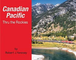 Morning-Sun Canadian Pacific Thru the Rockies Softcover, 96 Pages, All Color
