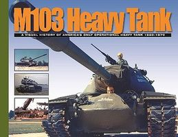 MilitaryMiniatures M103 Heavy Tank- A Visual History of Americas Only Operational Heavy Tank 1950-70