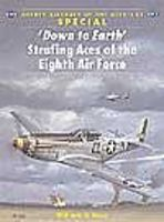 Osprey-Publishing Down to Earth Strafing Aces of the 8th Air Force Military History Book #aa51
