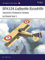 Osprey-Publishing SPA124 Lafayette Escadrille American Volunteer Airmen in WWI Military History Book #aeu17