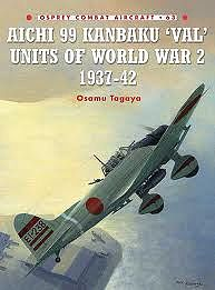 Osprey Publishing Combat Aircraft - Aichi 99 Kanbaku Val Units 1937-42 -- Military History Book -- #ca63