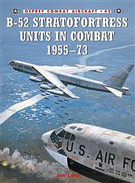 Osprey Publishing B-52 Stratfortress Units in Combat 1955-73 -- Military History Book -- #com43