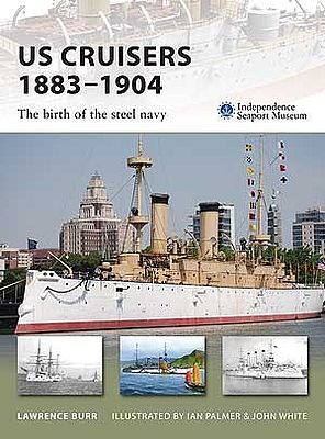 Osprey Publishing US Cruisers 1883-1904 The Birth of the Steel Navy -- Military History Book -- #v143