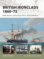 Osprey-Publishing Vanguard- British Ironclads 1860-75 HMS Warrior & the Royal Navys Black Battlefleet