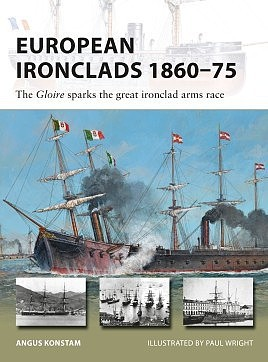 Osprey-Publishing Vanguard- European Ironclads 1860-75 The Gloire Sparks the Great Ironclad Arms Race