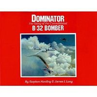 Dominator Story of Consolidated B32 Bomber Authentic Scale Model Airplane Book #387
