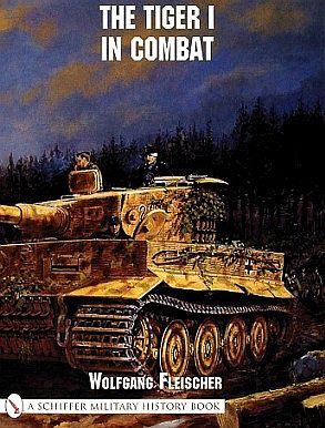 Schiffer Books The Tiger I in Combat -- Military History Book -- #12715