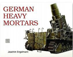 Schiffer German Heavy Mortars Authentic Scale Tank Vehicle Book #3220