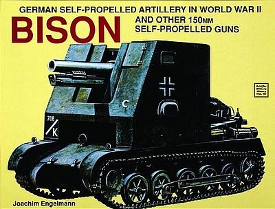Schiffer Books Bison & Other German 150mm Self-Propelled Guns -- Authentic Scale Tank Vehicle Book -- #4065