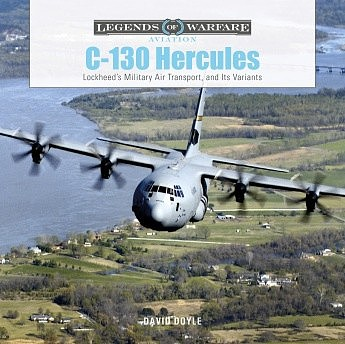 Schiffer Legends of Warfare Aviation- C130 Hercules Lockheeds Military Air Transport & Its Variants