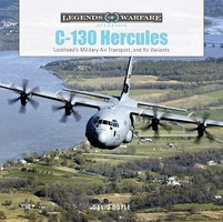 Schiffer Legends of Warfare Aviation- C130 Hercules Lockheed's Military Air Transport & It's Variants
