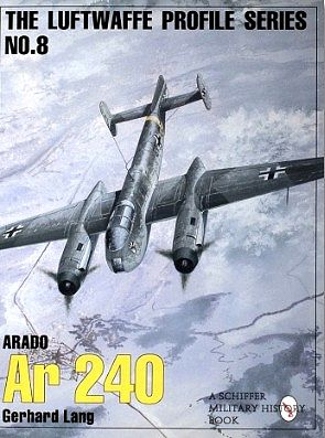 Schiffer Books The Luftwaffe Profile #8- Arado Ar240 -- Military History Book -- #9237
