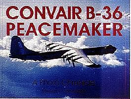 Schiffer Books Convair B36 Peacemaker A Photo Chronicle