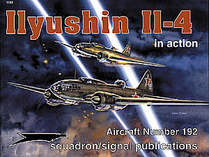 Squadron/Signal Publications Ilyushin IL-4 In Action -- Authentic Scale Model Airplane Book -- #1192